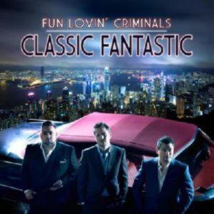 FUN LOVIN CRIMINALS - CLASSIC FANTASTIC