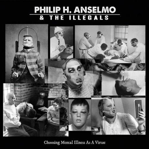 Philip H. Anselmo & The Illegals - Choosing Mental Illness As A Virtue (2018)