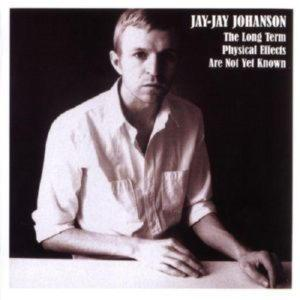 Jay-Jay Johanson - The Long Term Physical Effects Are Not Yet Kn