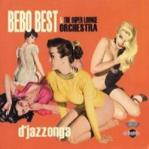 Bebo Best & The Super Lounge Orchestra - D'Jazzonga
