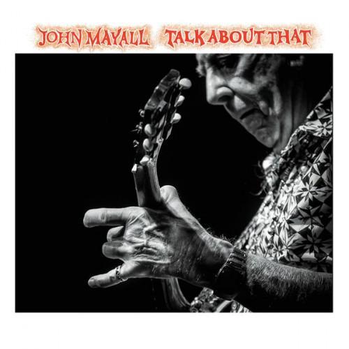John Mayall - Talk About That (2017)