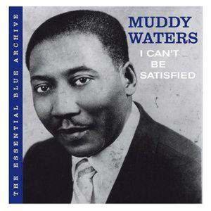 Waters Muddy - I Cant Be Satisfied