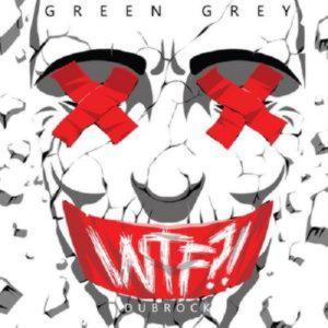 Green Grey - WTF?! (2016)