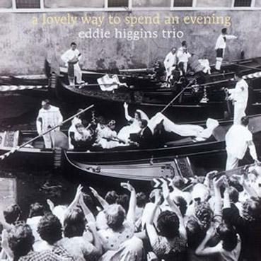 Eddie Higgins Trio - A Lovely Way To Spend An Evening (2007)