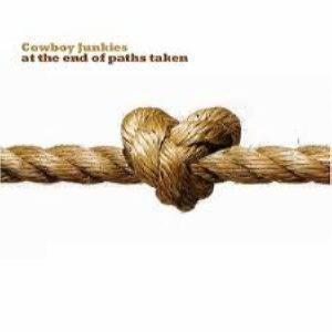Cowboy Junkies - At The End Of Paths Taken