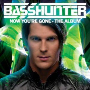 BASSHUNTER - NOW YOURE GONE  —  THE ALBUM