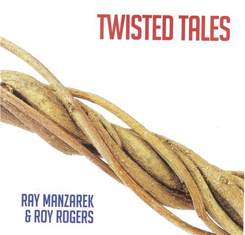 Ray Manzarek & Roy Rogers - Twisted Tales (2013)