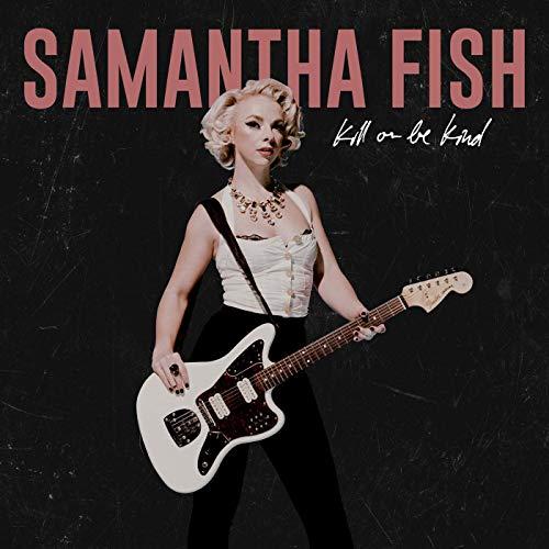 Samantha Fish — Kill Or Be Kind (2019)