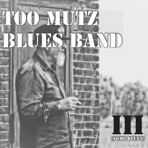 Too Mutz Blues Band - III (Some Blues) (2020)