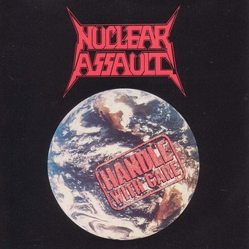 Nuclear Assault - Handle with Care (1989)