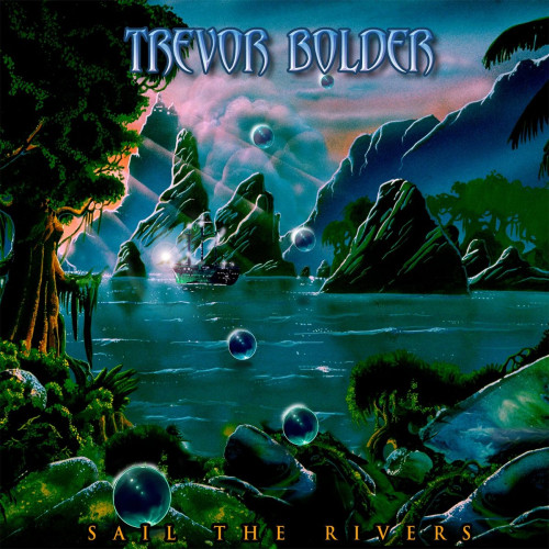 Trevor Bolder - Sail The Rivers (2021)