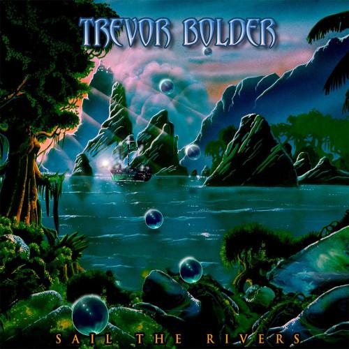 Trevor Bolder - Sail The Rivers (2021)