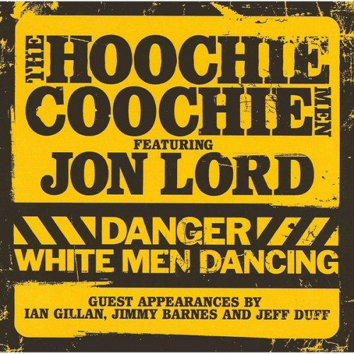 Jon Lord & The Hoochie Coochie Men - Danger White Men Dancing (2007)