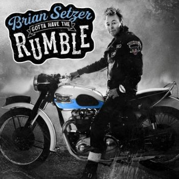 Brian Setzer - Gotta Have The Rumble (2021)